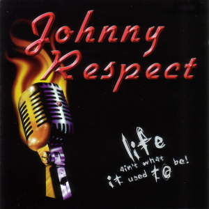 Johnny Respect – Life Ain't What It Used To Be