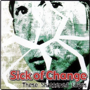 Sick Of Change – These Shattered Lives