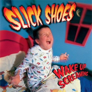 Slick Shoes – Wake Up Screaming (blue CD)
